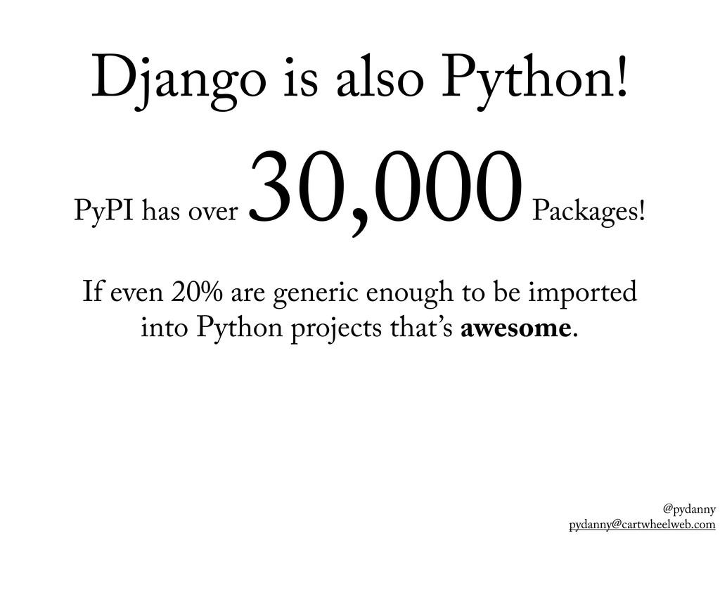 @pydanny pydanny@cartwheelweb.com Django is als...