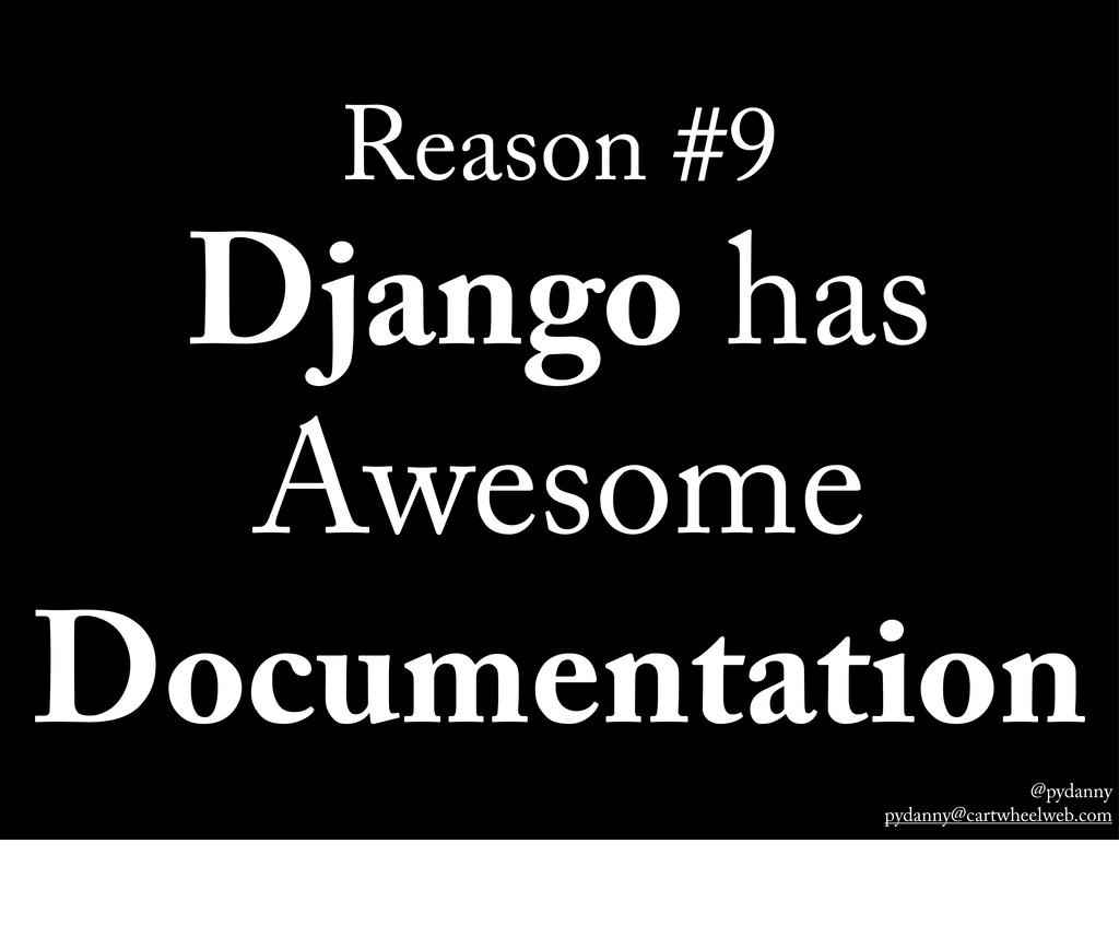 @pydanny pydanny@cartwheelweb.com Reason #9 Dja...