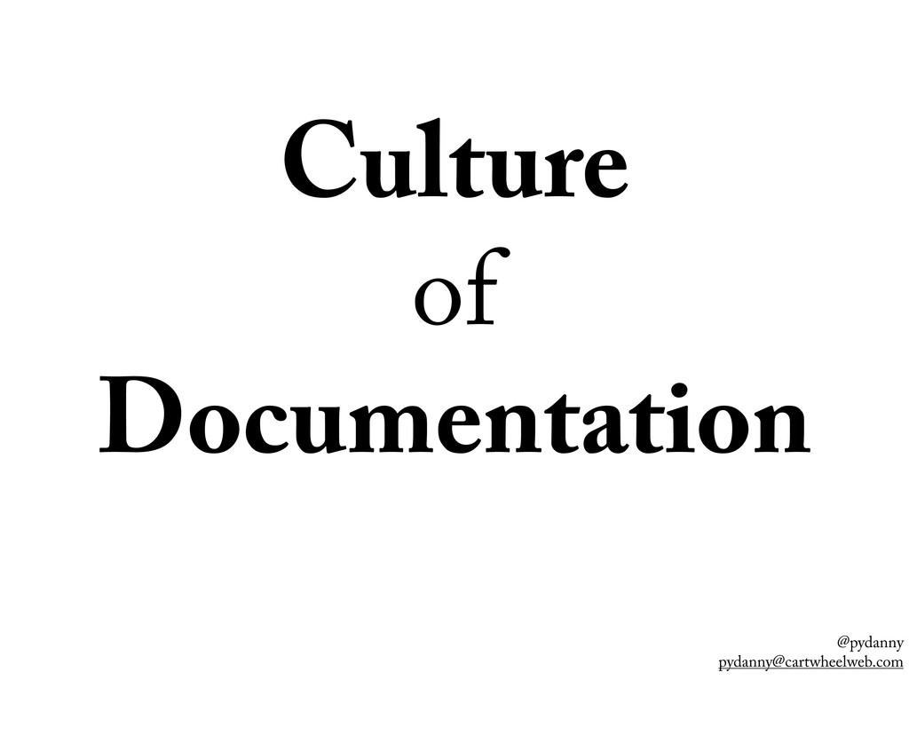 @pydanny pydanny@cartwheelweb.com Culture of Do...