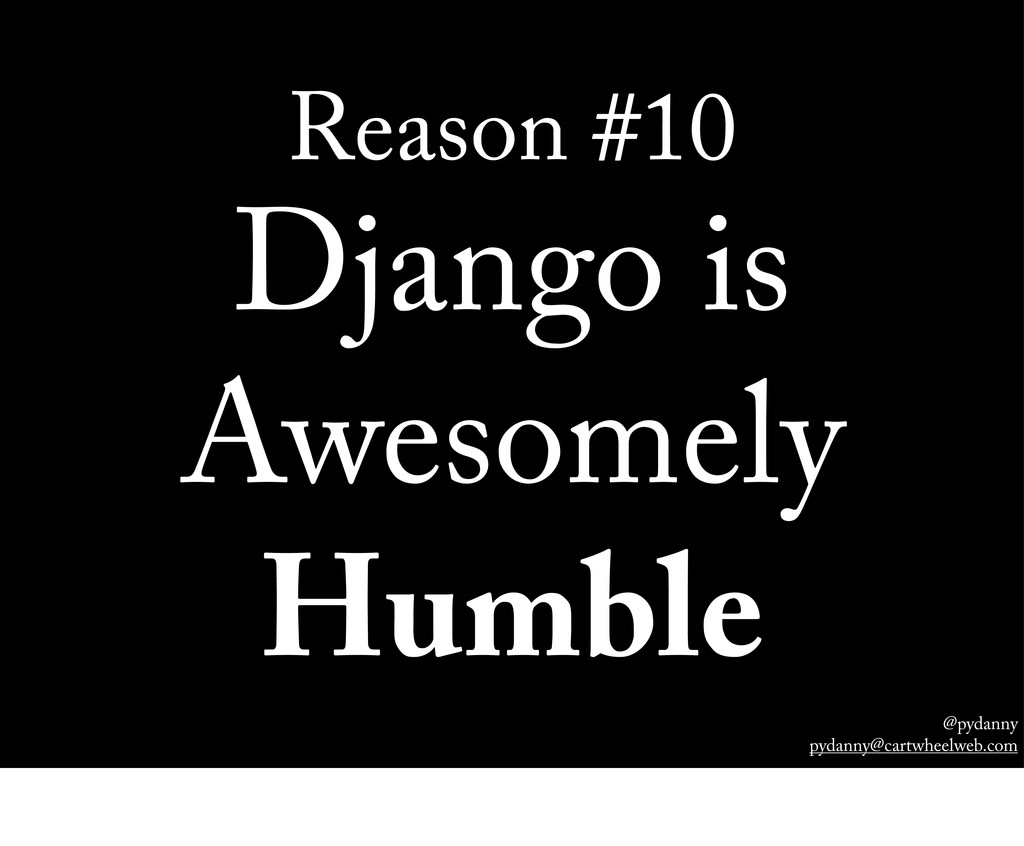 @pydanny pydanny@cartwheelweb.com Reason #10 Dj...