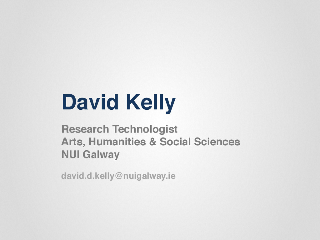 "David Kelly "" Research Technologist"" Arts, Huma..."