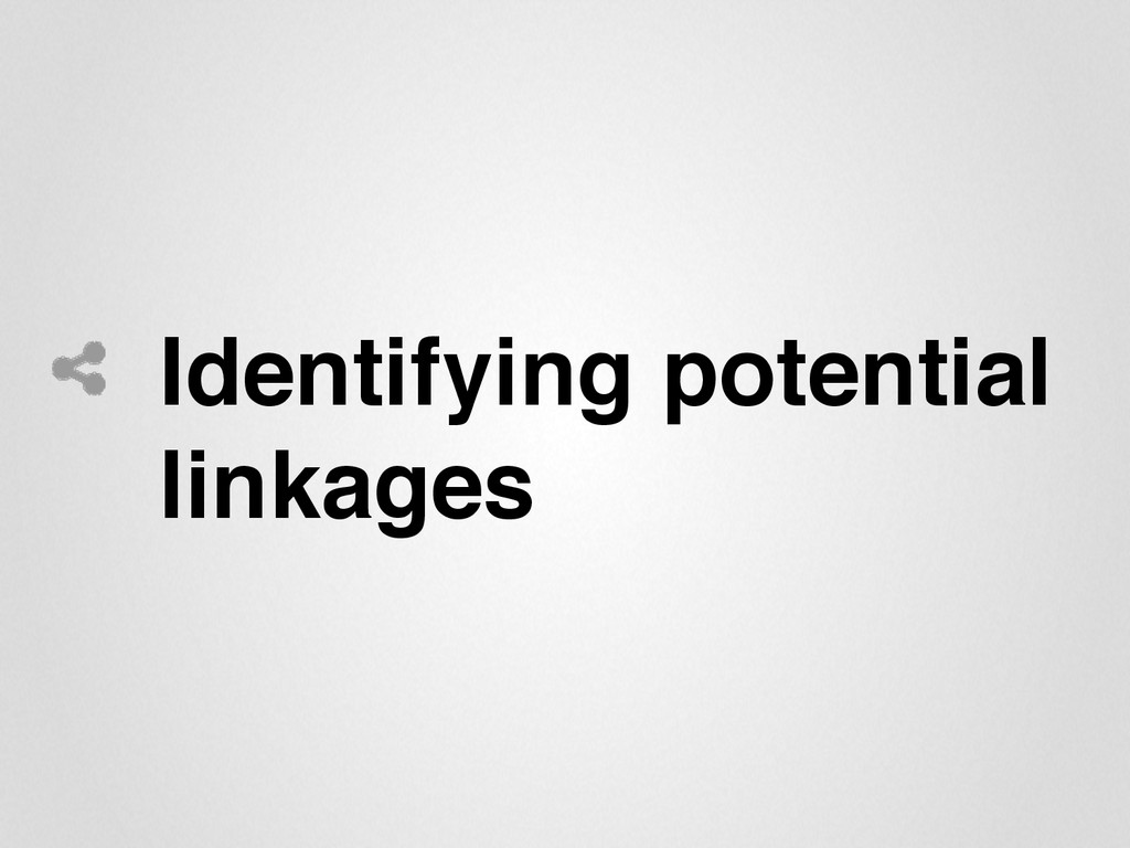 Identifying potential linkages""
