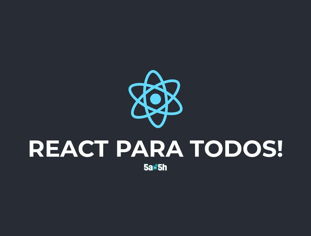 REACT PARA TODOS!