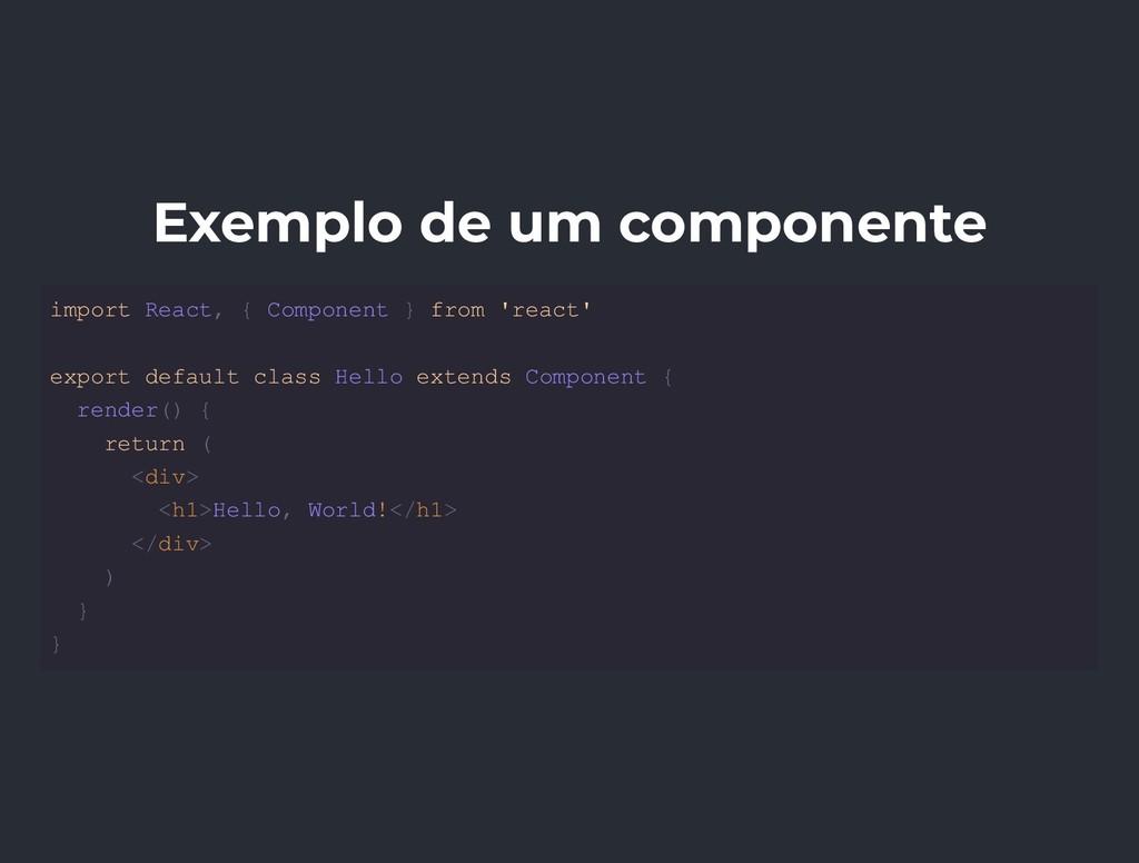 Exemplo de um componente import React, { Compon...
