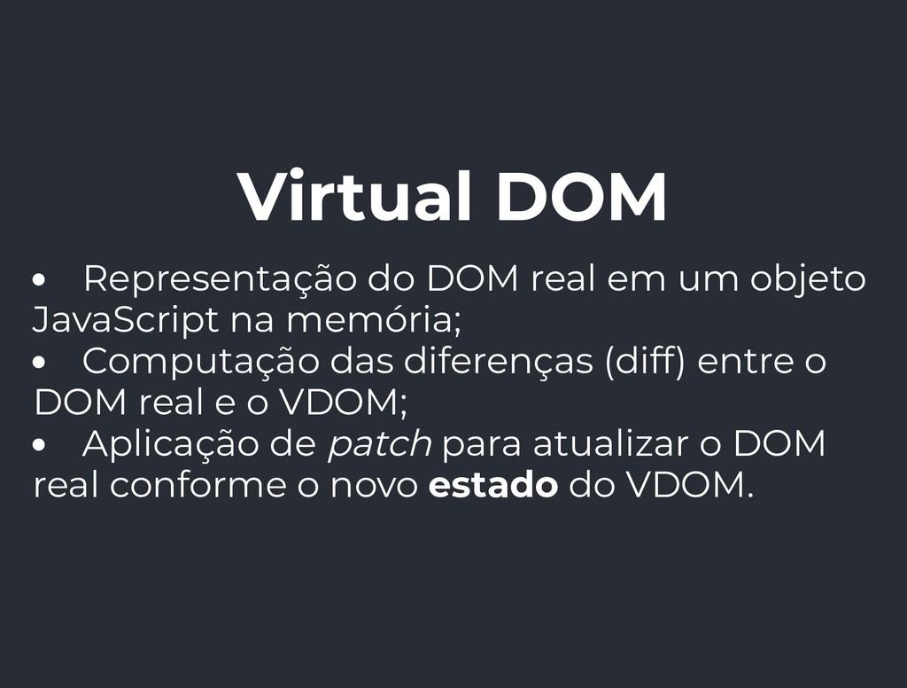 Virtual DOM Representação do DOM real em um obj...