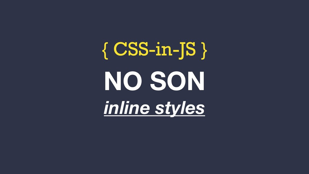 { CSS-in-JS } NO SON inline styles