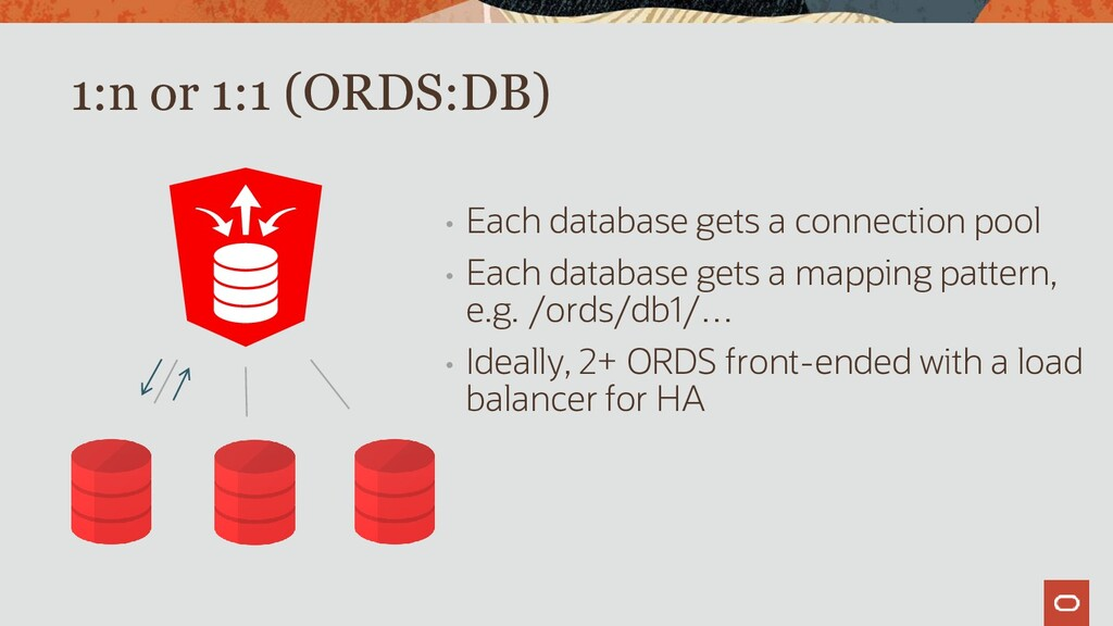 1:n or 1:1 (ORDS:DB) • Each database gets a con...