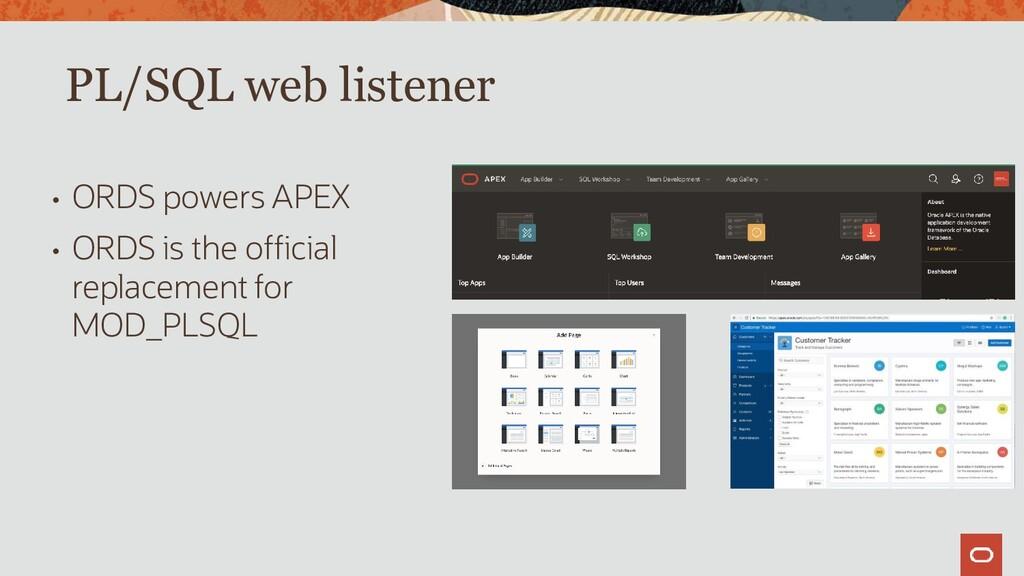 PL/SQL web listener • ORDS powers APEX • ORDS i...