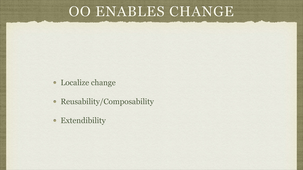 OO ENABLES CHANGE Localize change Reusability/C...