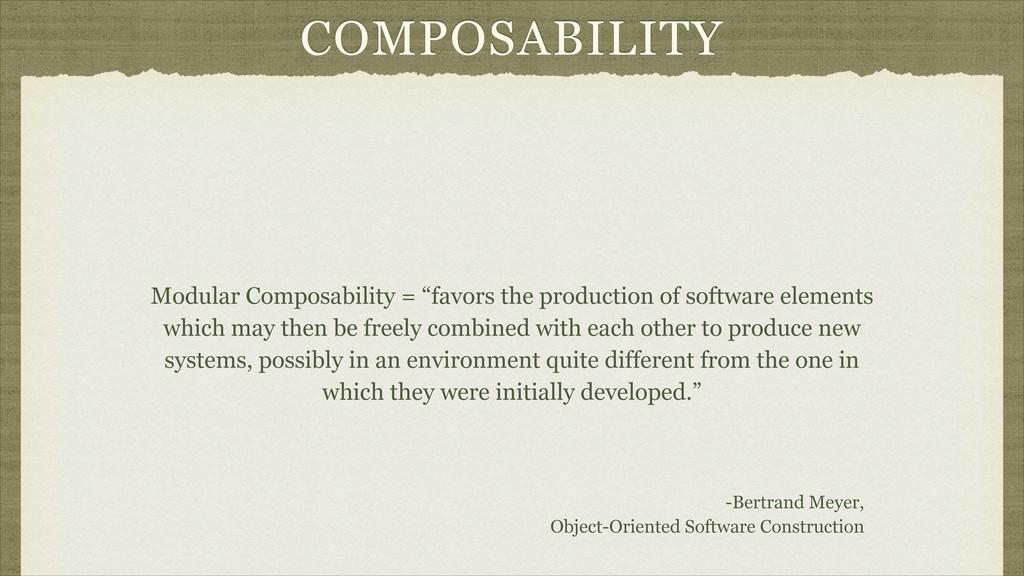 "COMPOSABILITY Modular Composability = ""favors t..."
