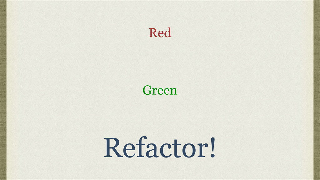 Red Green Refactor!