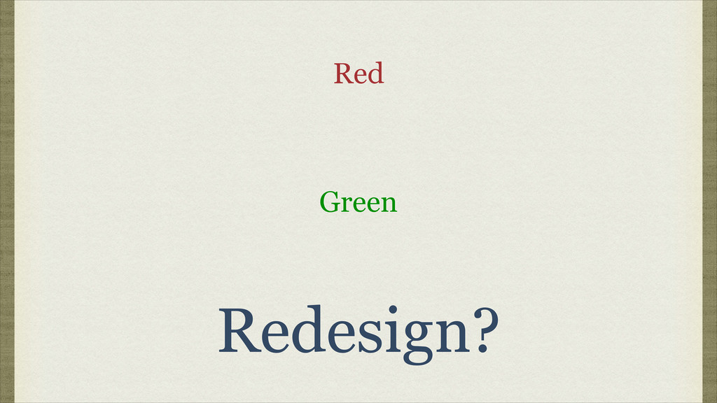 Red Green Redesign?