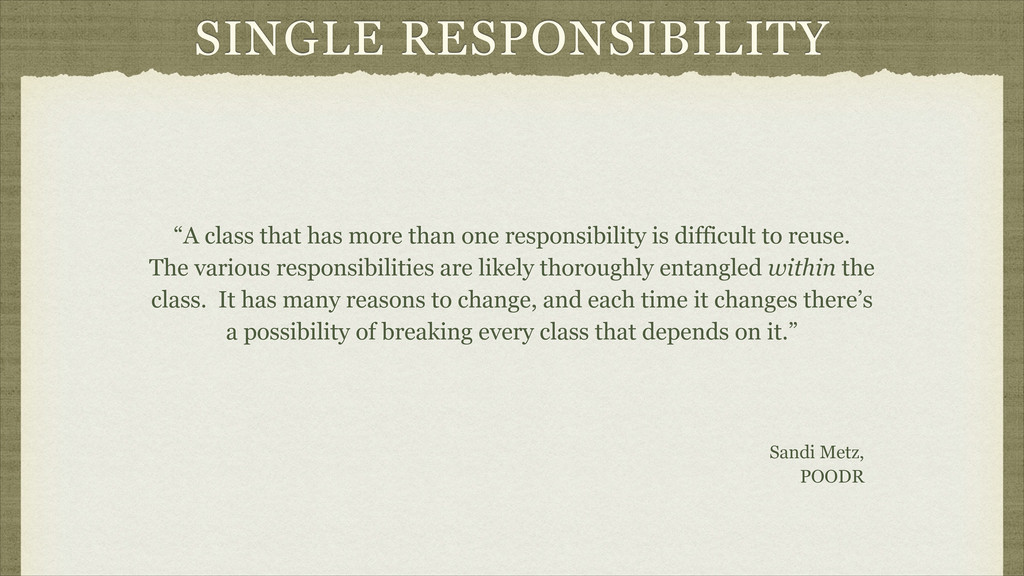 "SINGLE RESPONSIBILITY ""A class that has more th..."