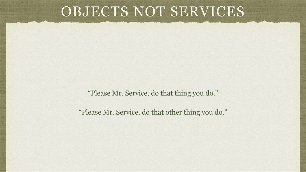 "OBJECTS NOT SERVICES ""Please Mr. Service, do th..."