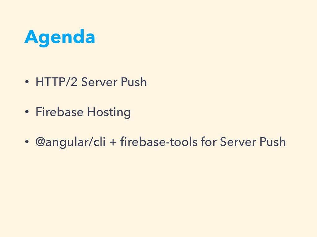 Agenda • HTTP/2 Server Push • Firebase Hosting ...