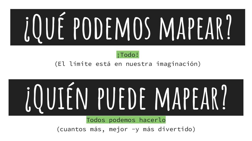 ¿Qué podemos mapear? Todos podemos hacerlo (cua...
