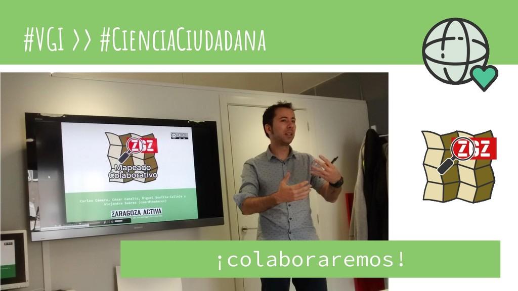 #VGI >> #CienciaCiudadana ¡colaboraremos!
