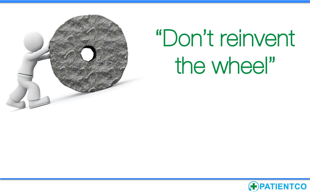 """Don't reinvent the wheel"""