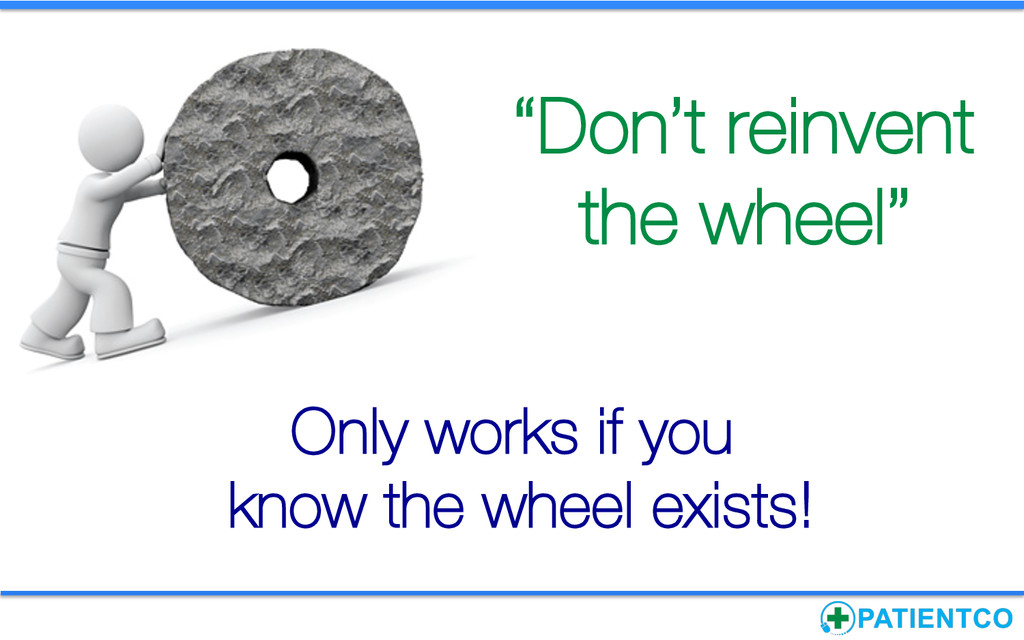 """Don't reinvent the wheel"" 