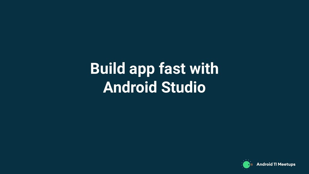 Build app fast with Android Studio
