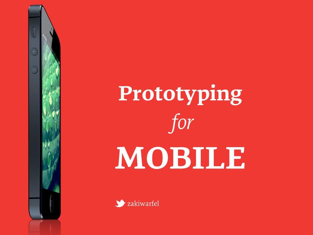 Prototyping for MOBILE zakiwarfel