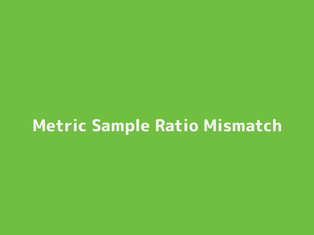 Metric Sample Ratio Mismatch