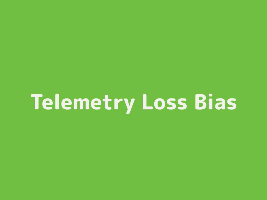 Telemetry Loss Bias