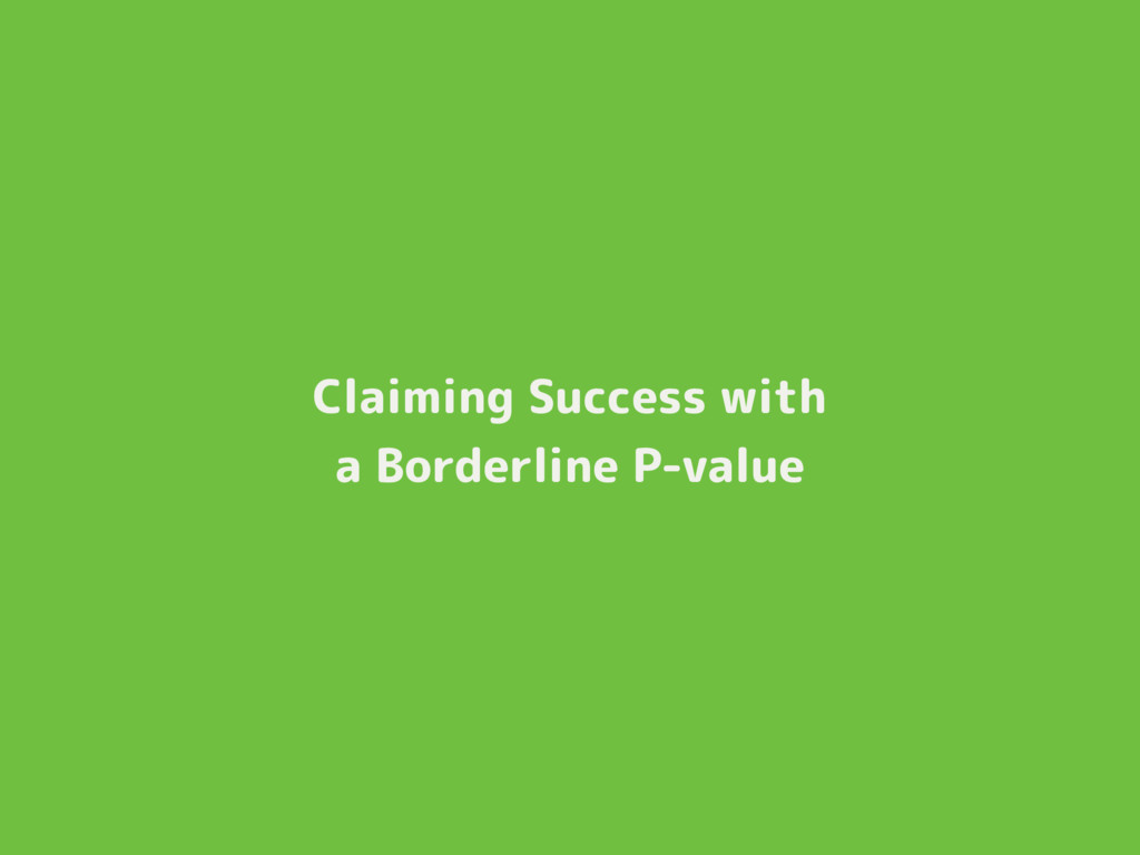 Claiming Success with a Borderline P-value