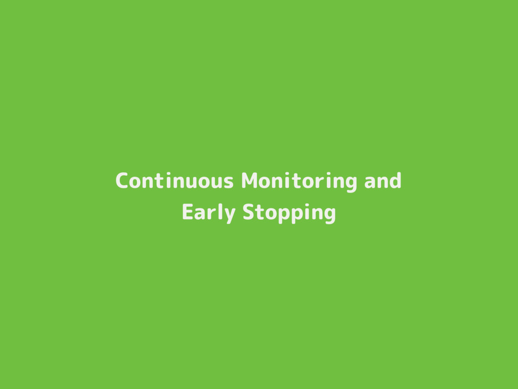 Continuous Monitoring and Early Stopping