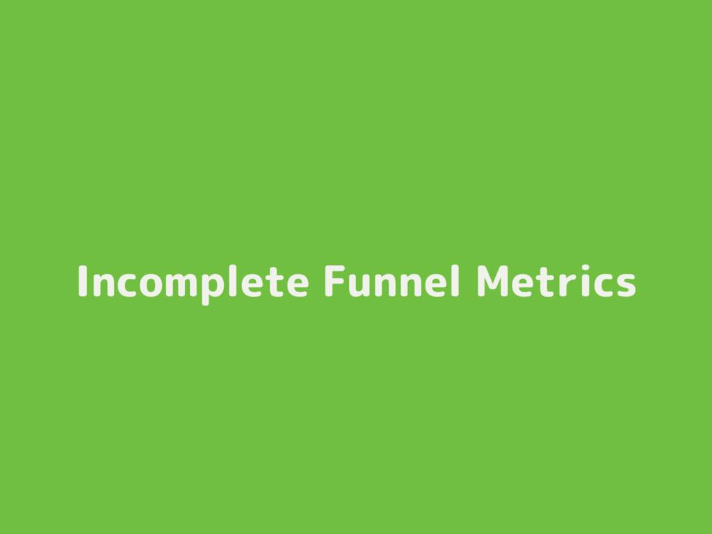 Incomplete Funnel Metrics