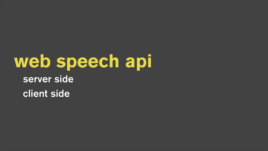 web speech api server side client side