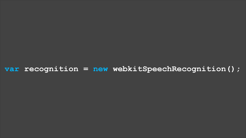 var recognition = new webkitSpeechRecognition();