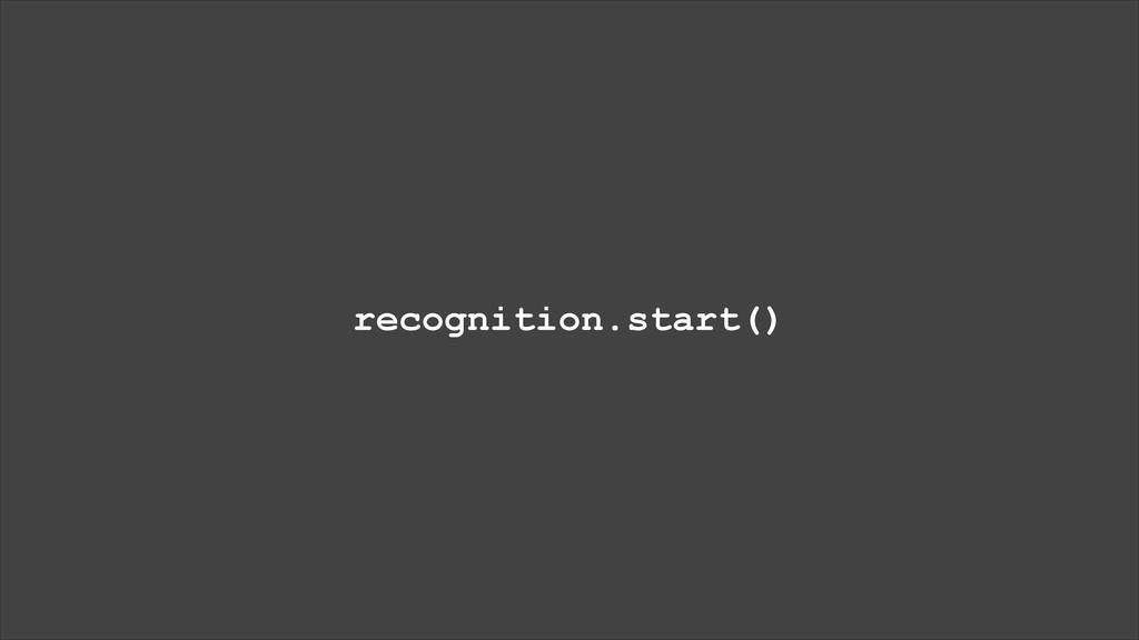 recognition.start()