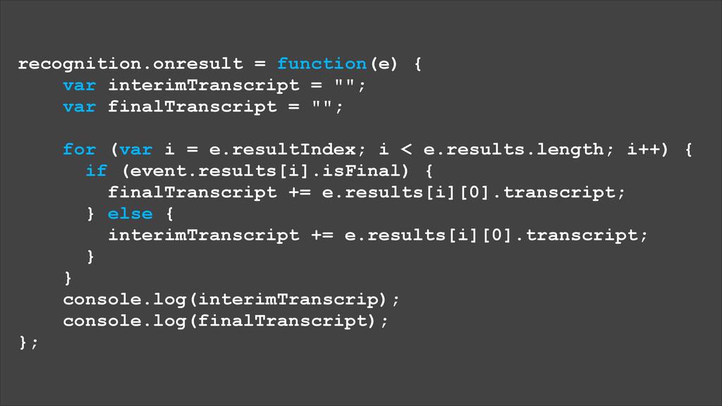 recognition.onresult = function(e) { var interi...