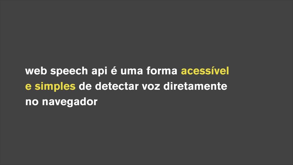 web speech api é uma forma acessível e simples...
