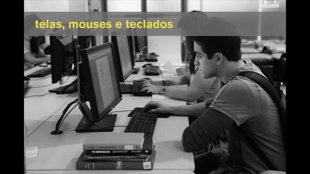 telas, mouses e teclados