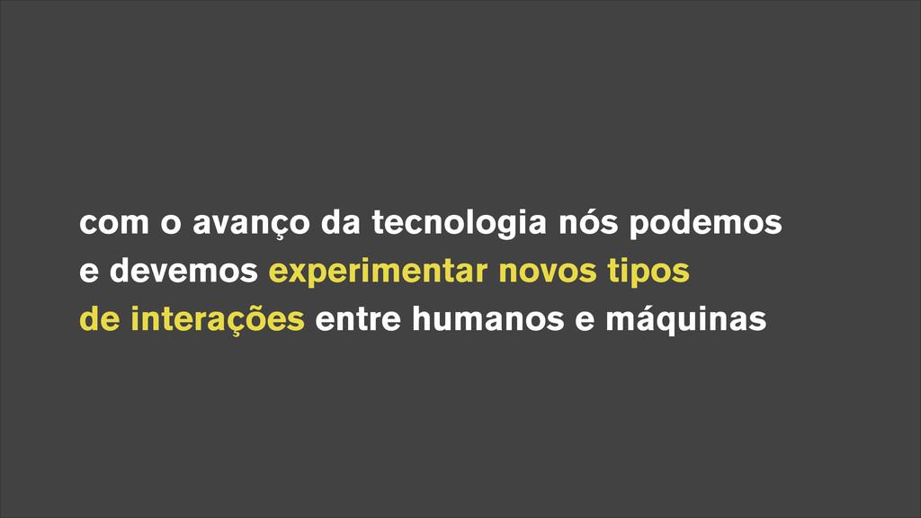 com o avanço da tecnologia nós podemos e devem...
