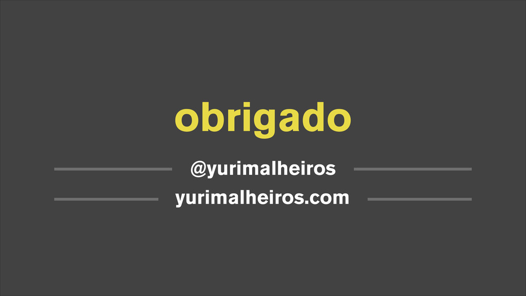 obrigado @yurimalheiros yurimalheiros.com