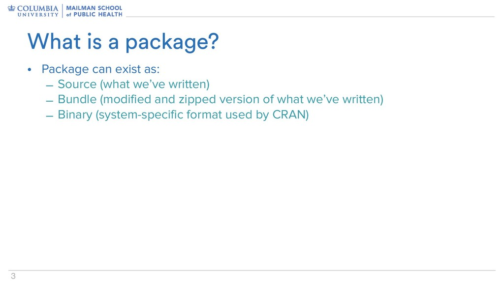 3 • Package can exist as: – Source (what we've ...