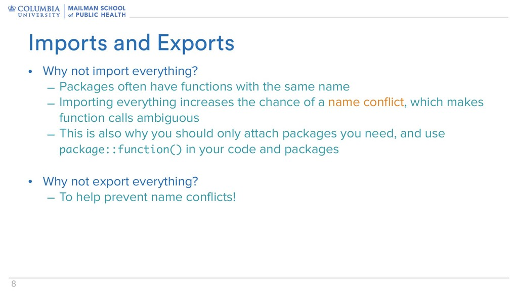 8 • Why not import everything? – Packages often...