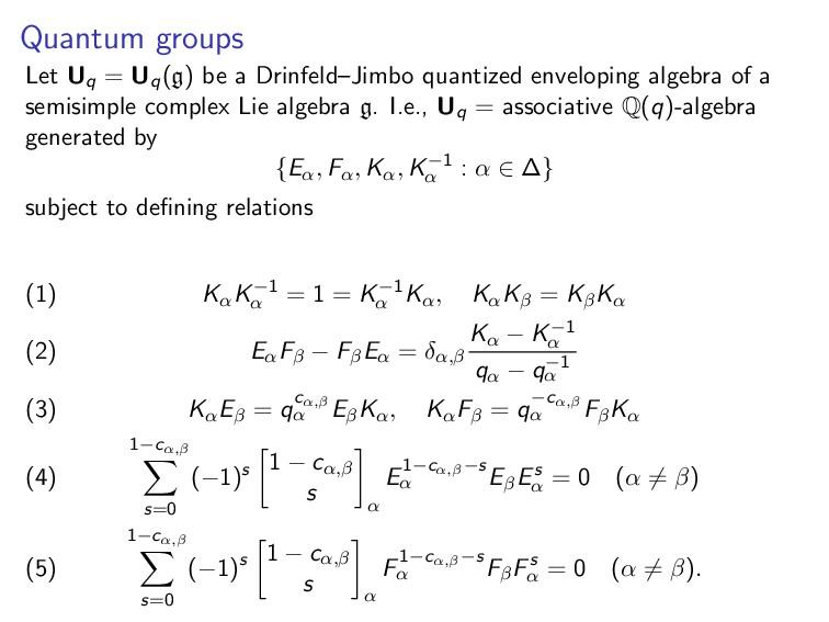 Quantum groups Let Uq = Uq(g) be a Drinfeld–Jim...