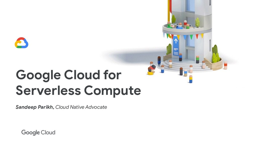 Google Cloud for Serverless Compute Sandeep Par...