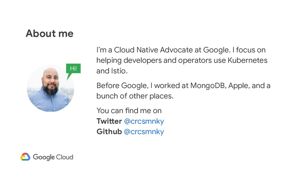 About me I'm a Cloud Native Advocate at Google....