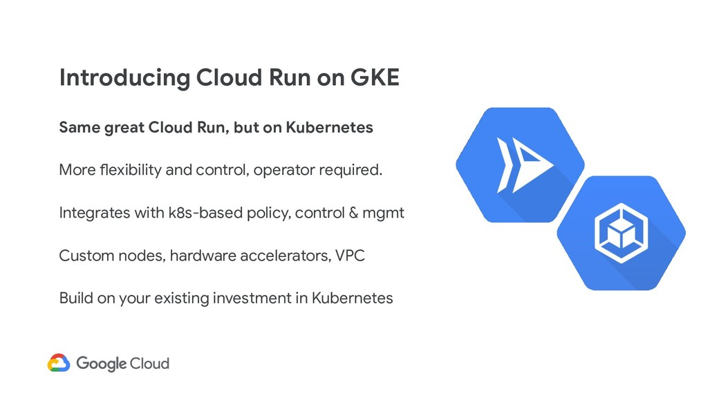Introducing Cloud Run on GKE Same great Cloud R...