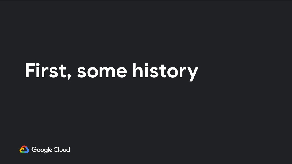 First, some history