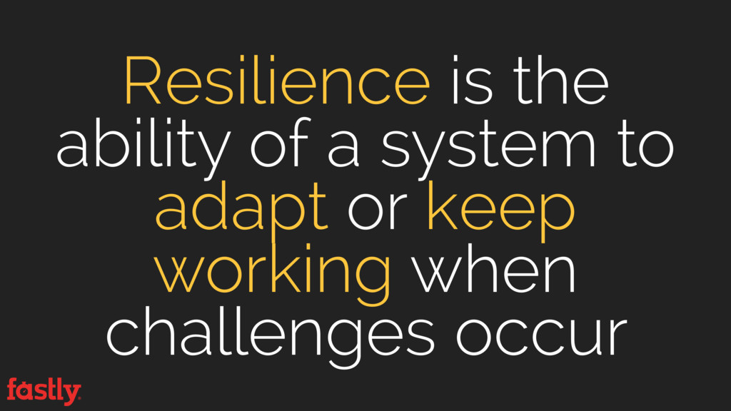 Resilience is the ability of a system to adapt ...