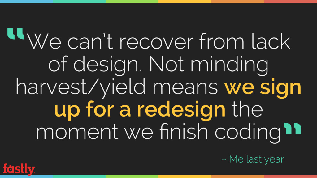 We can't recover from lack of design. Not mindi...