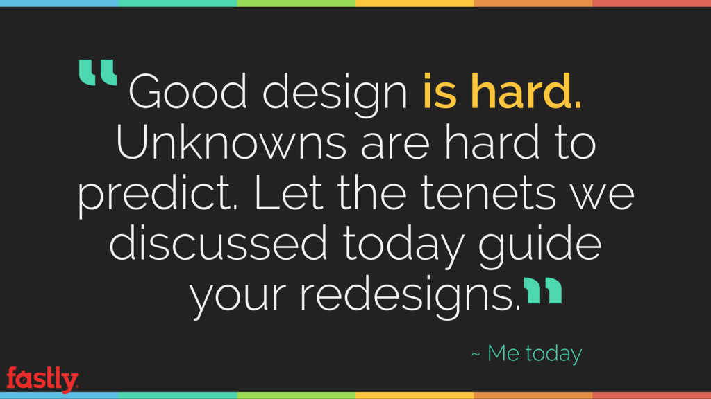 Good design is hard. Unknowns are hard to predi...