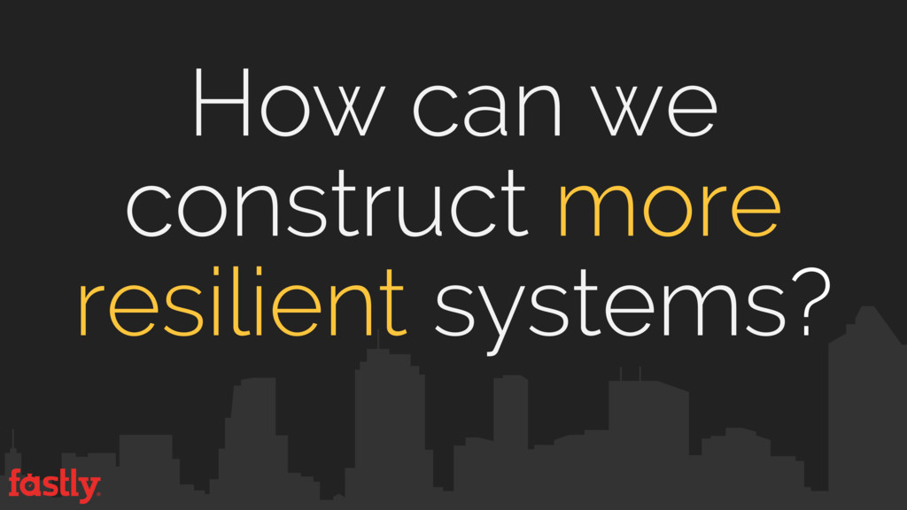 How can we construct more resilient systems?
