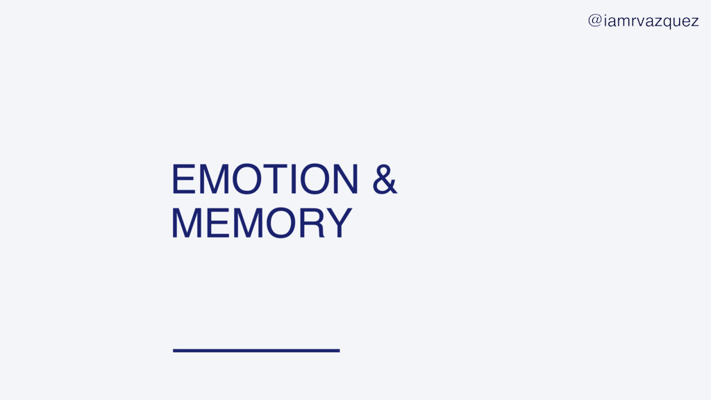 EMOTION & MEMORY @iamrvazquez